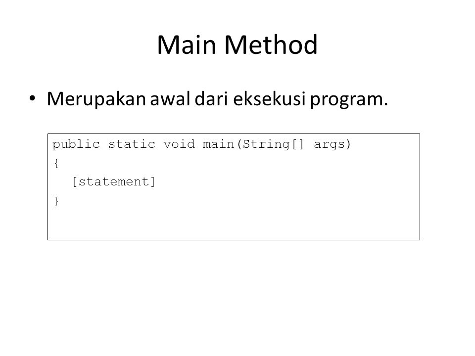 Main Method Merupakan awal dari eksekusi program. public static void main(String[] args) { [statement] }
