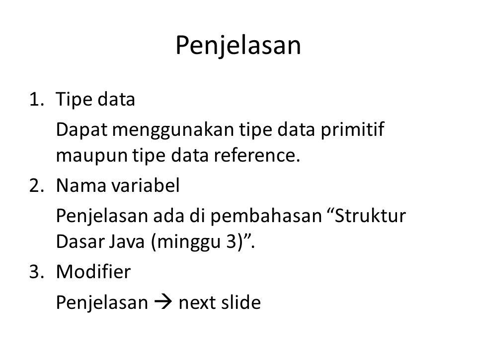 """Penjelasan 1.Tipe data Dapat menggunakan tipe data primitif maupun tipe data reference. 2.Nama variabel Penjelasan ada di pembahasan """"Struktur Dasar J"""