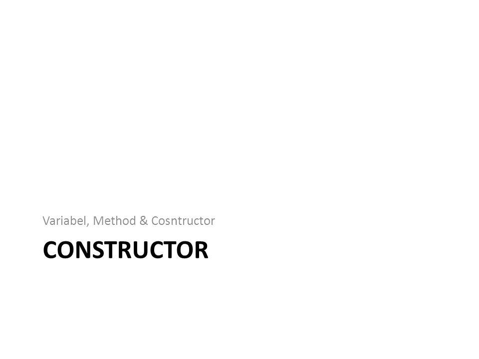 CONSTRUCTOR Variabel, Method & Cosntructor