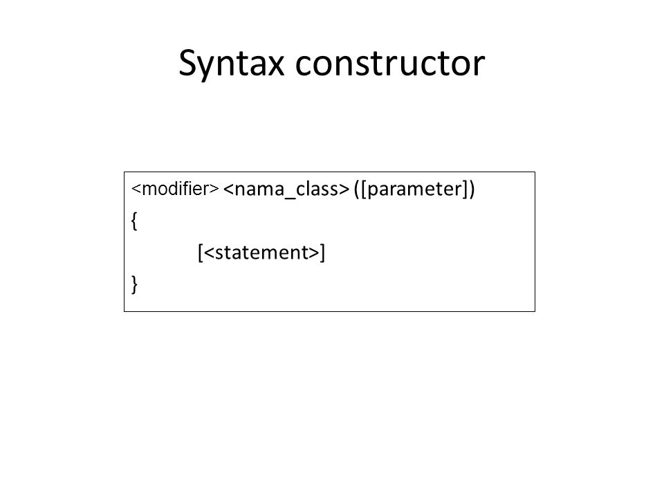 Syntax constructor ([parameter]) { [ ] }