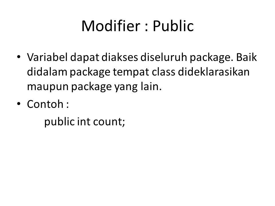 Penjelasan  public : merupakan modifier dari method main(), yang berarti bahwa method dapat diakses dimanapun  static : keyword ini berfungsi untuk memberi tahu kompiler bahwa method main bisa langsung digunakan dalam context class yang bersangkutan.