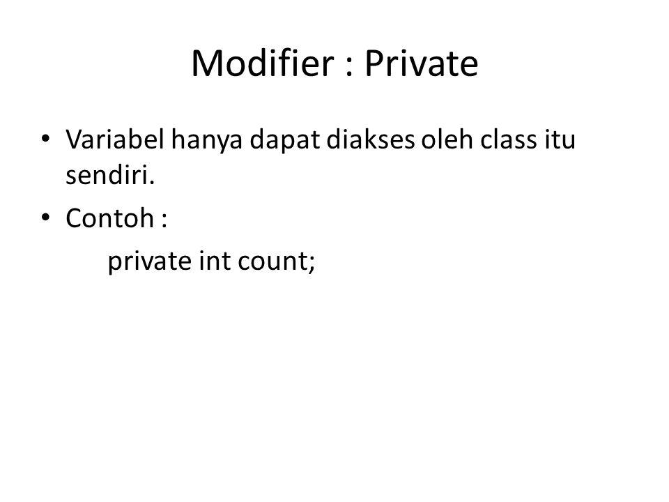 No Modifier (Default) Method hanya dapat diakses dipackage tempat class dideklarasikan.