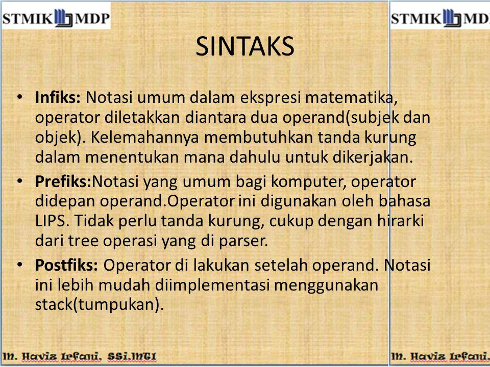 SINTAKS Infiks: Notasi umum dalam ekspresi matematika, operator diletakkan diantara dua operand(subjek dan objek). Kelemahannya membutuhkan tanda kuru