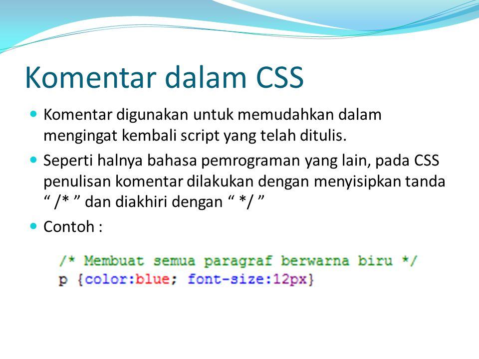 Komentar dalam CSS Komentar digunakan untuk memudahkan dalam mengingat kembali script yang telah ditulis. Seperti halnya bahasa pemrograman yang lain,