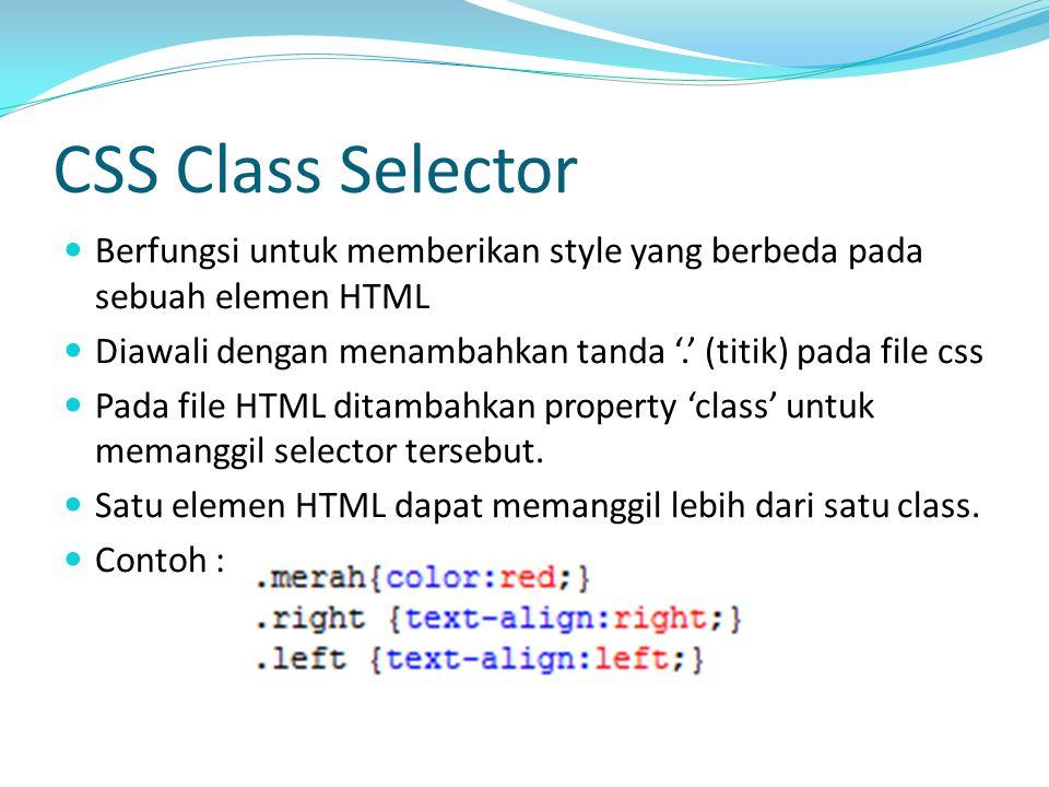 CSS Class Selector Berfungsi untuk memberikan style yang berbeda pada sebuah elemen HTML Diawali dengan menambahkan tanda '.' (titik) pada file css Pada file HTML ditambahkan property 'class' untuk memanggil selector tersebut.