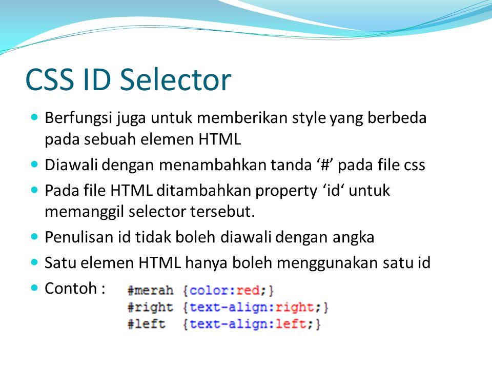 CSS ID Selector Berfungsi juga untuk memberikan style yang berbeda pada sebuah elemen HTML Diawali dengan menambahkan tanda '#' pada file css Pada file HTML ditambahkan property 'id' untuk memanggil selector tersebut.