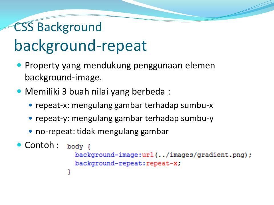 Property yang mendukung penggunaan elemen background-image. Memiliki 3 buah nilai yang berbeda : repeat-x: mengulang gambar terhadap sumbu-x repeat-y: