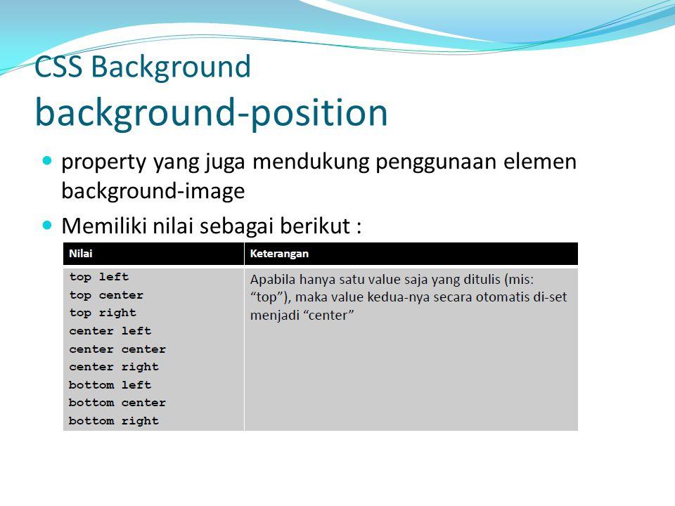 property yang juga mendukung penggunaan elemen background-image Memiliki nilai sebagai berikut : CSS Background background-position