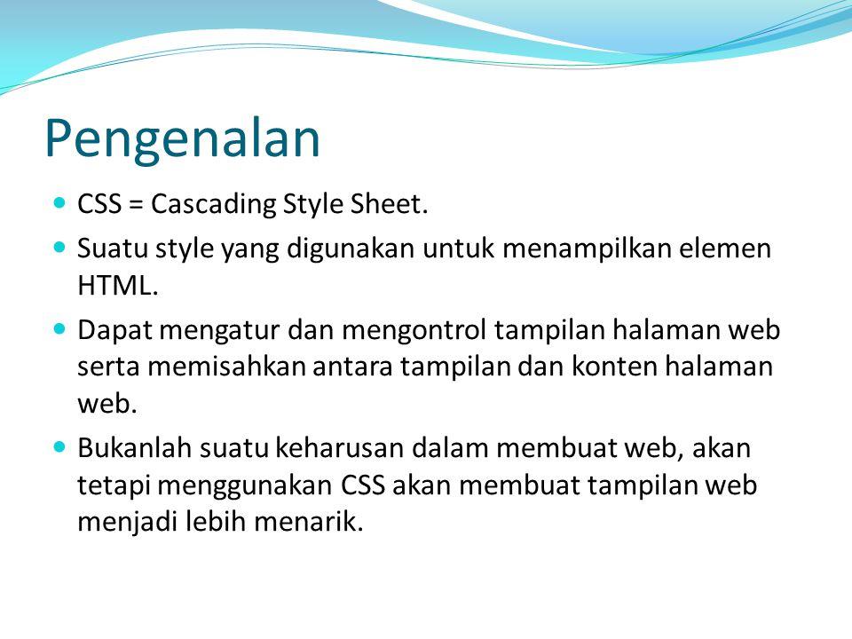 Pengenalan CSS = Cascading Style Sheet. Suatu style yang digunakan untuk menampilkan elemen HTML. Dapat mengatur dan mengontrol tampilan halaman web s