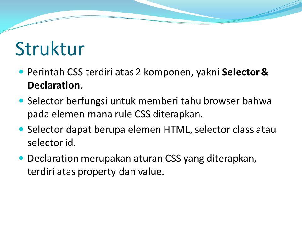 Struktur Perintah CSS terdiri atas 2 komponen, yakni Selector & Declaration. Selector berfungsi untuk memberi tahu browser bahwa pada elemen mana rule