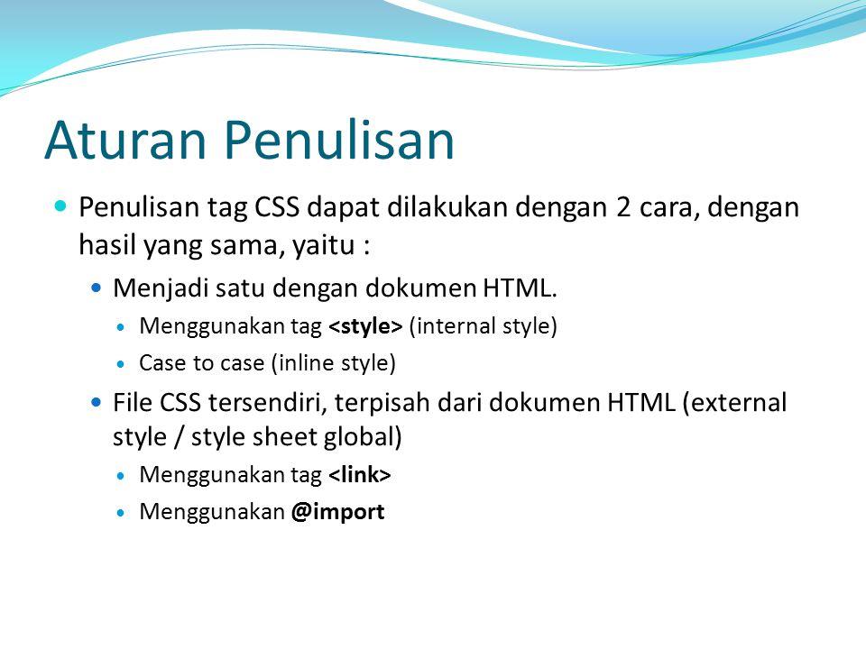 Aturan Penulisan Penulisan tag CSS dapat dilakukan dengan 2 cara, dengan hasil yang sama, yaitu : Menjadi satu dengan dokumen HTML.