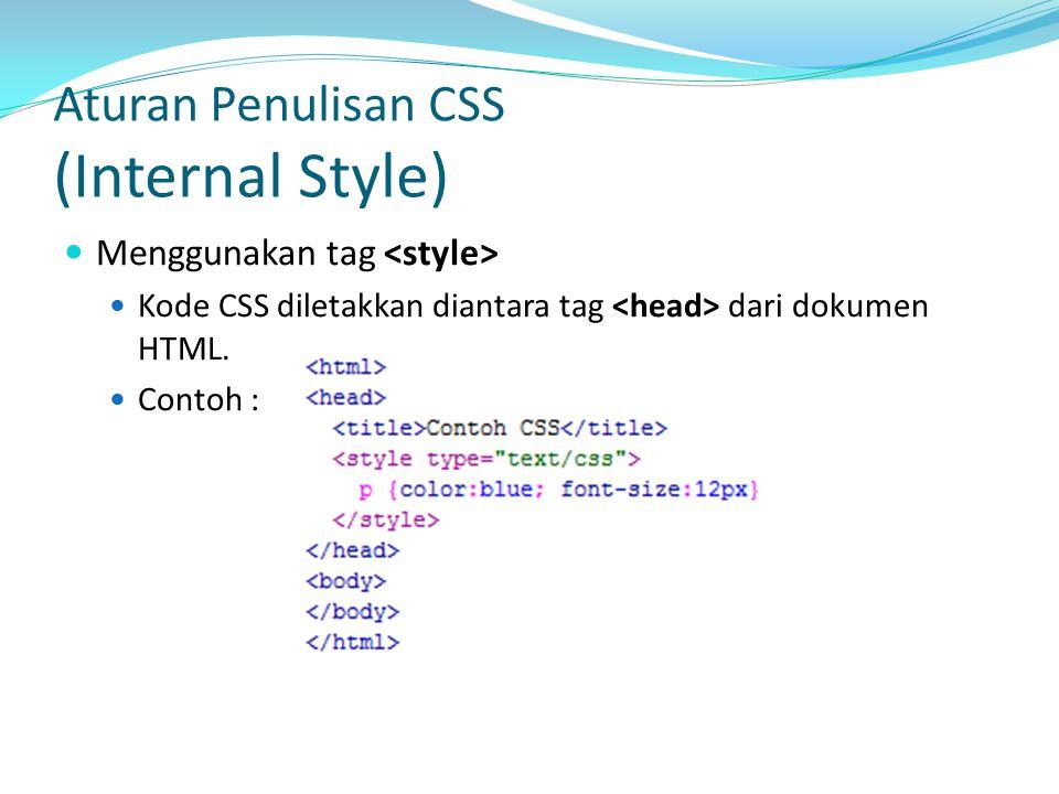 Aturan Penulisan CSS (Internal Style) Menggunakan tag Kode CSS diletakkan diantara tag dari dokumen HTML.