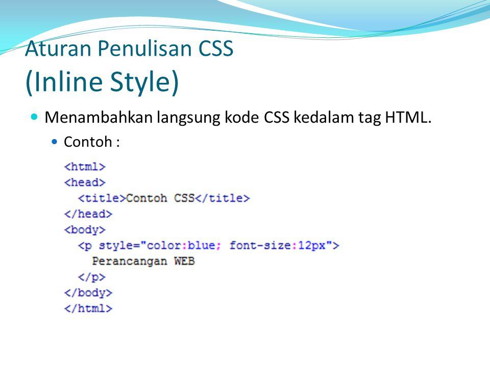 Menggunakan tag untuk merujuk ke file css khusus. Contoh : Aturan Penulisan CSS (External Style)