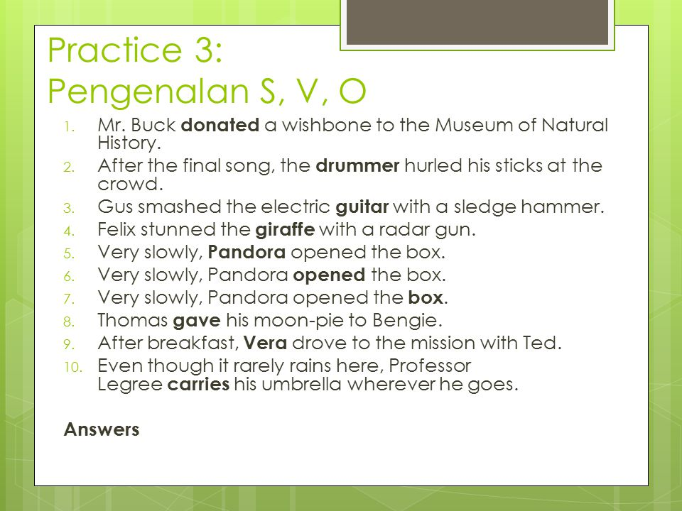 Practice 3: Pengenalan S, V, O 1.Mr. Buck donated a wishbone to the Museum of Natural History.