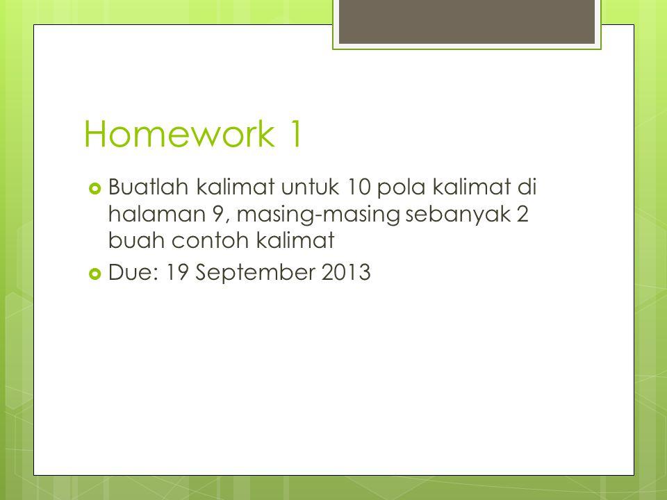 Homework 1  Buatlah kalimat untuk 10 pola kalimat di halaman 9, masing-masing sebanyak 2 buah contoh kalimat  Due: 19 September 2013
