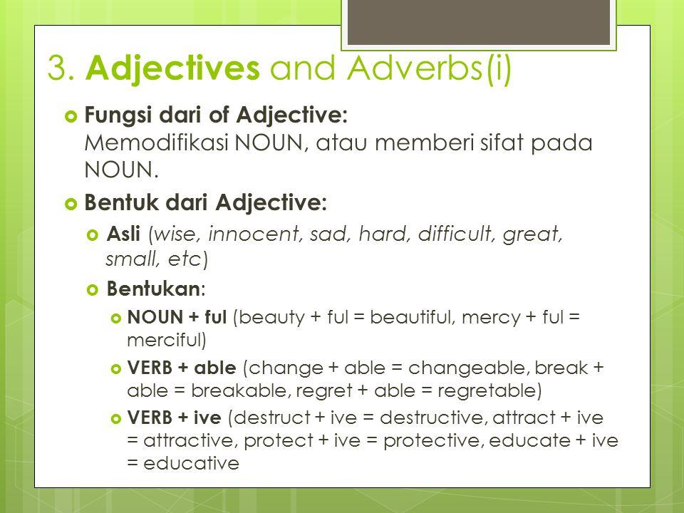 3. Adjectives and Adverbs(i)  Fungsi dari of Adjective: Memodifikasi NOUN, atau memberi sifat pada NOUN.  Bentuk dari Adjective:  Asli (wise, innoc