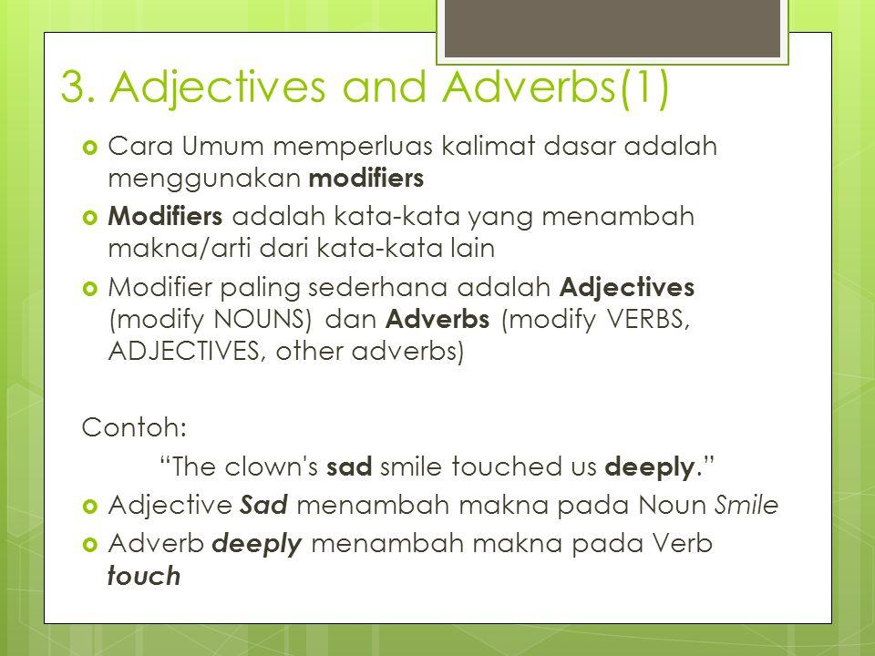3. Adjectives and Adverbs(1)  Cara Umum memperluas kalimat dasar adalah menggunakan modifiers  Modifiers adalah kata-kata yang menambah makna/arti d
