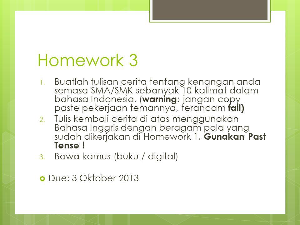 Homework 3 1. Buatlah tulisan cerita tentang kenangan anda semasa SMA/SMK sebanyak 10 kalimat dalam bahasa Indonesia. ( warning : jangan copy paste pe