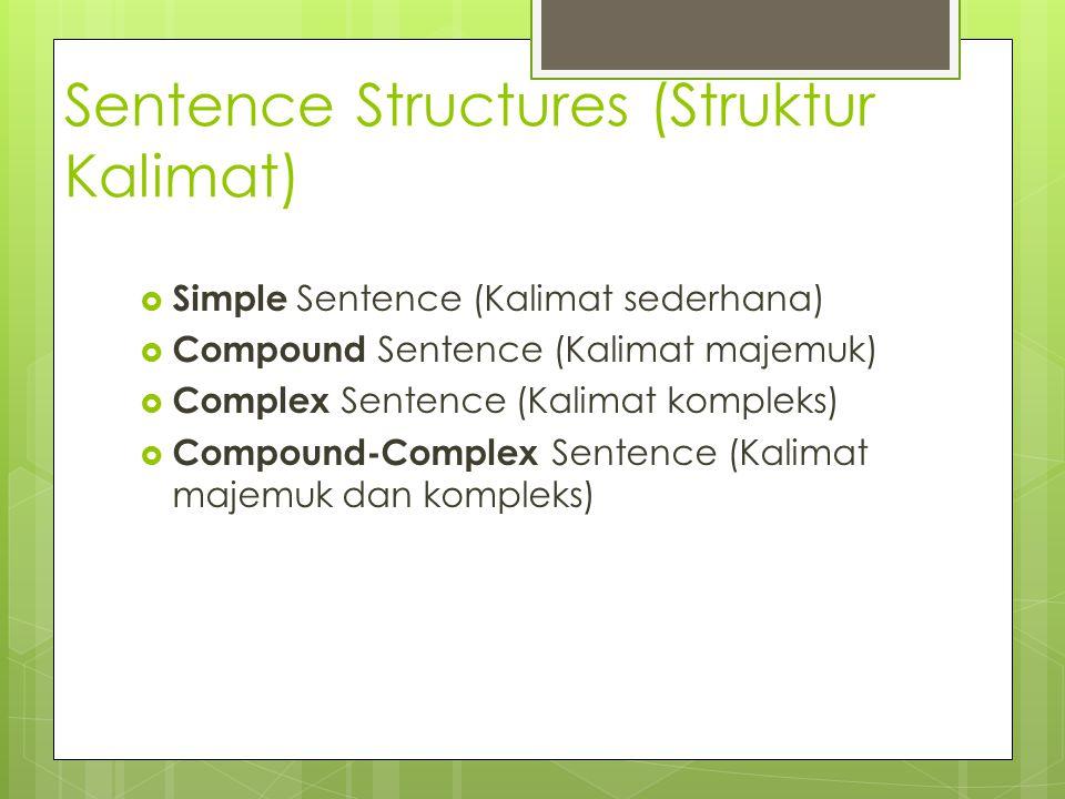 Sentence Structures (Struktur Kalimat)  Simple Sentence (Kalimat sederhana)  Compound Sentence (Kalimat majemuk)  Complex Sentence (Kalimat komplek