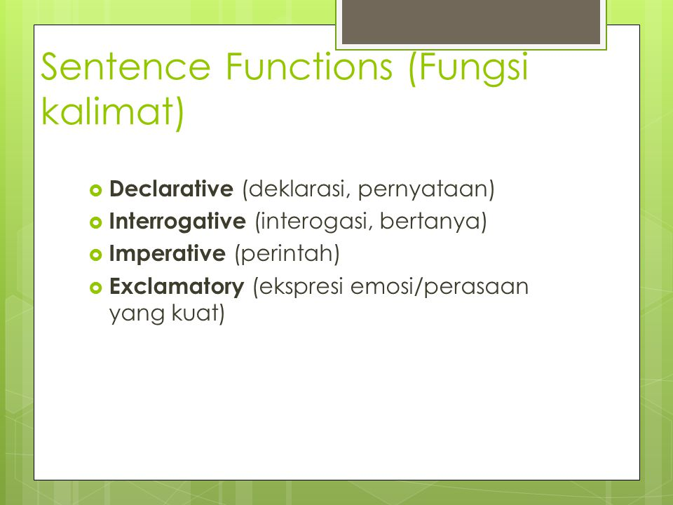 Sentence Functions (Fungsi kalimat)  Declarative (deklarasi, pernyataan)  Interrogative (interogasi, bertanya)  Imperative (perintah)  Exclamatory
