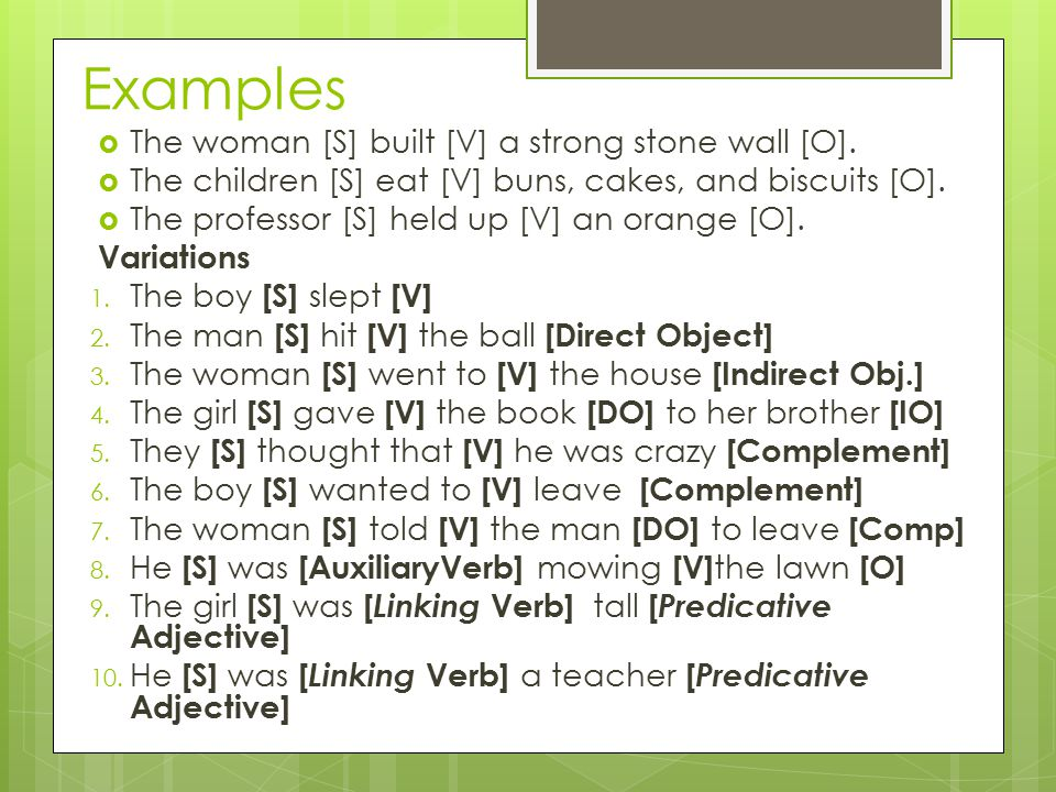 Examples  The woman [S] built [V] a strong stone wall [O].