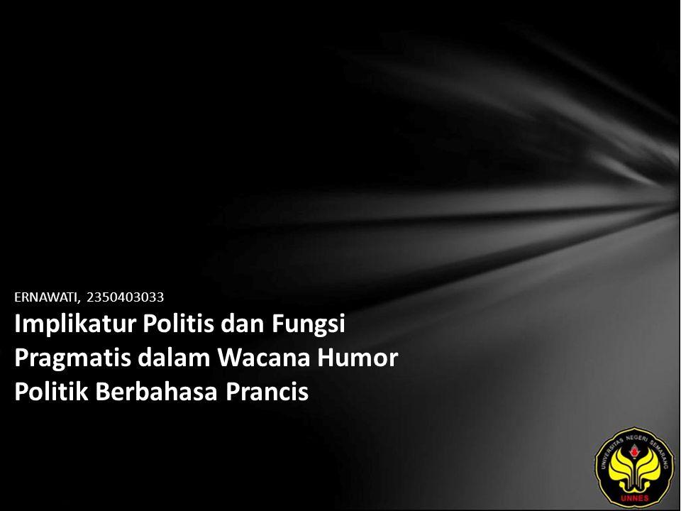 ERNAWATI, 2350403033 Implikatur Politis dan Fungsi Pragmatis dalam Wacana Humor Politik Berbahasa Prancis