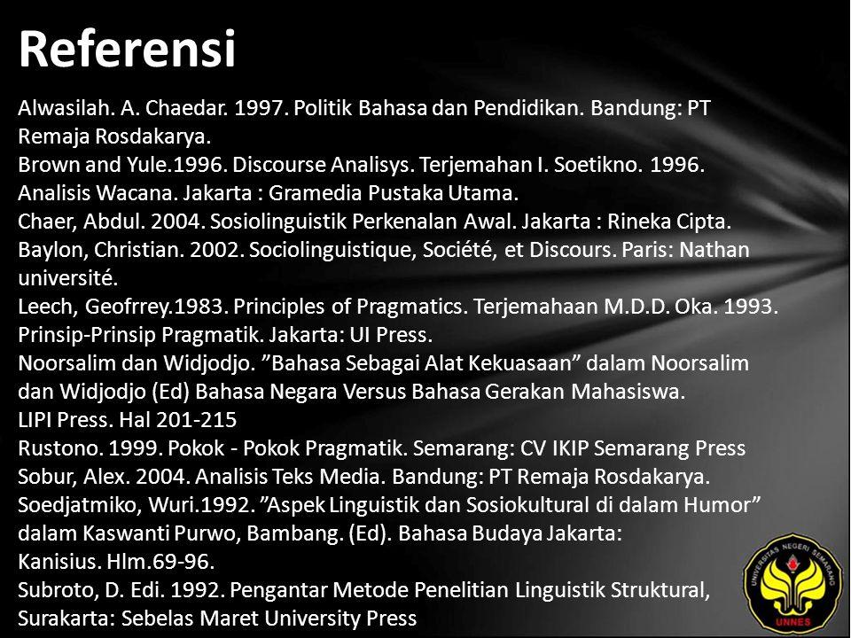 Referensi Alwasilah. A. Chaedar. 1997. Politik Bahasa dan Pendidikan. Bandung: PT Remaja Rosdakarya. Brown and Yule.1996. Discourse Analisys. Terjemah
