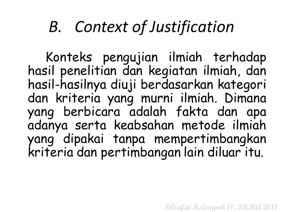 B.Context of Justification Konteks pengujian ilmiah terhadap hasil penelitian dan kegiatan ilmiah, dan hasil-hasilnya diuji berdasarkan kategori dan k