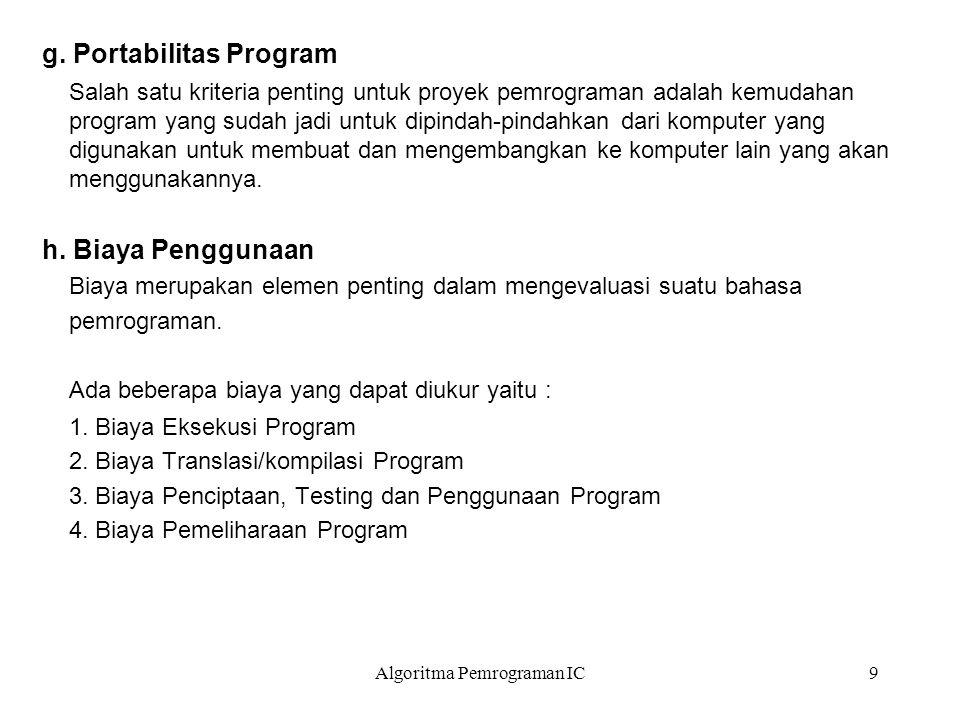 Algoritma Pemrograman IC9 g. Portabilitas Program Salah satu kriteria penting untuk proyek pemrograman adalah kemudahan program yang sudah jadi untuk