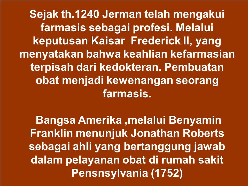 Sejak th.1240 Jerman telah mengakui farmasis sebagai profesi. Melalui keputusan Kaisar Frederick II, yang menyatakan bahwa keahlian kefarmasian terpis