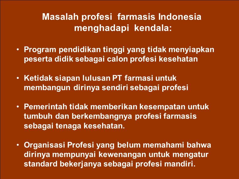 Masalah profesi farmasis Indonesia menghadapi kendala: Program pendidikan tinggi yang tidak menyiapkan peserta didik sebagai calon profesi kesehatan K