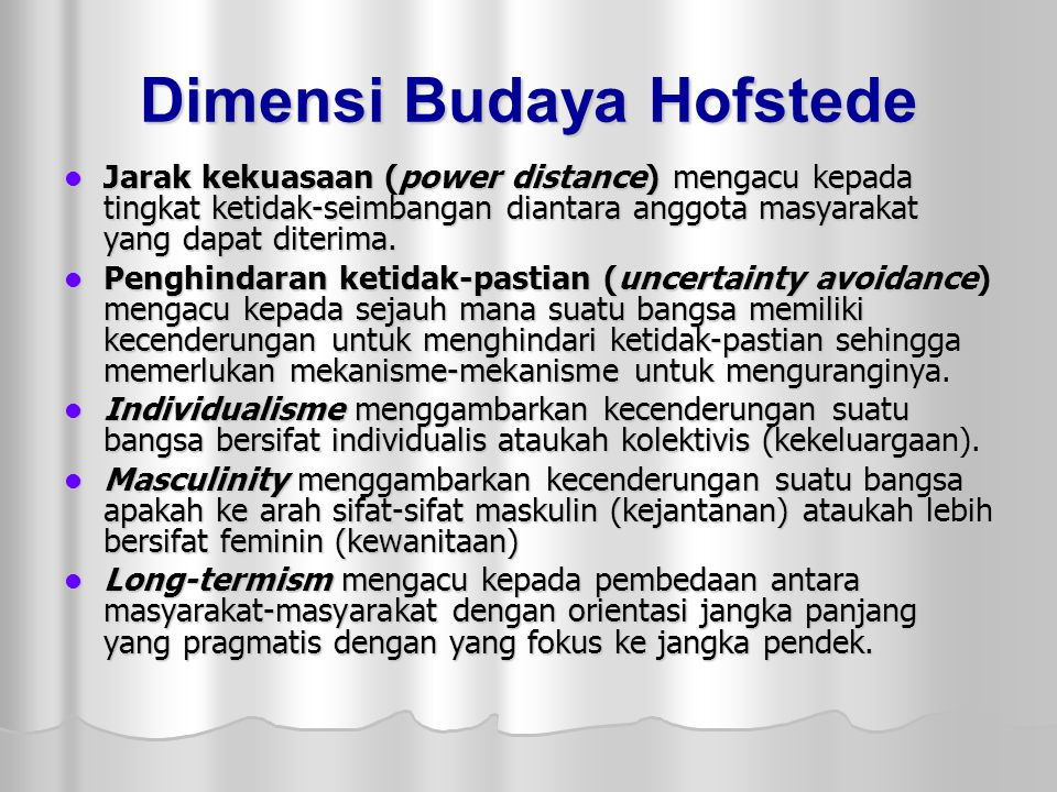 Dimensi Budaya Hofstede Jarak kekuasaan (power distance) mengacu kepada tingkat ketidak-seimbangan diantara anggota masyarakat yang dapat diterima. Ja