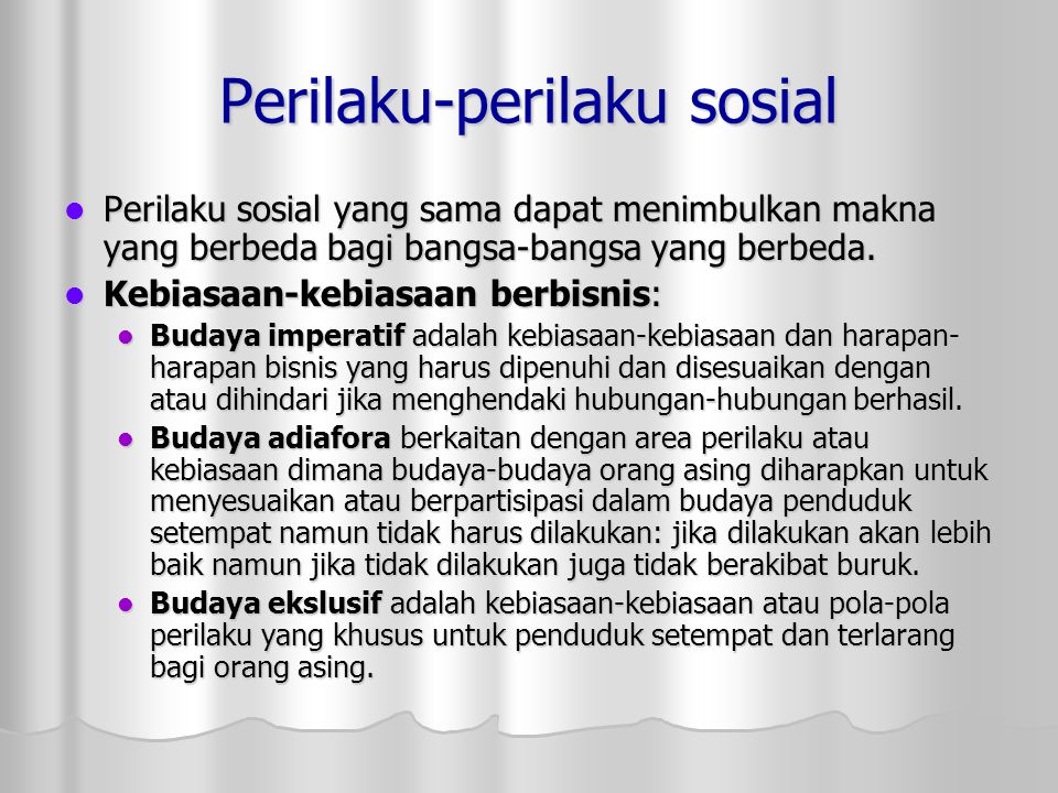 Perilaku-perilaku sosial Perilaku sosial yang sama dapat menimbulkan makna yang berbeda bagi bangsa-bangsa yang berbeda. Perilaku sosial yang sama dap