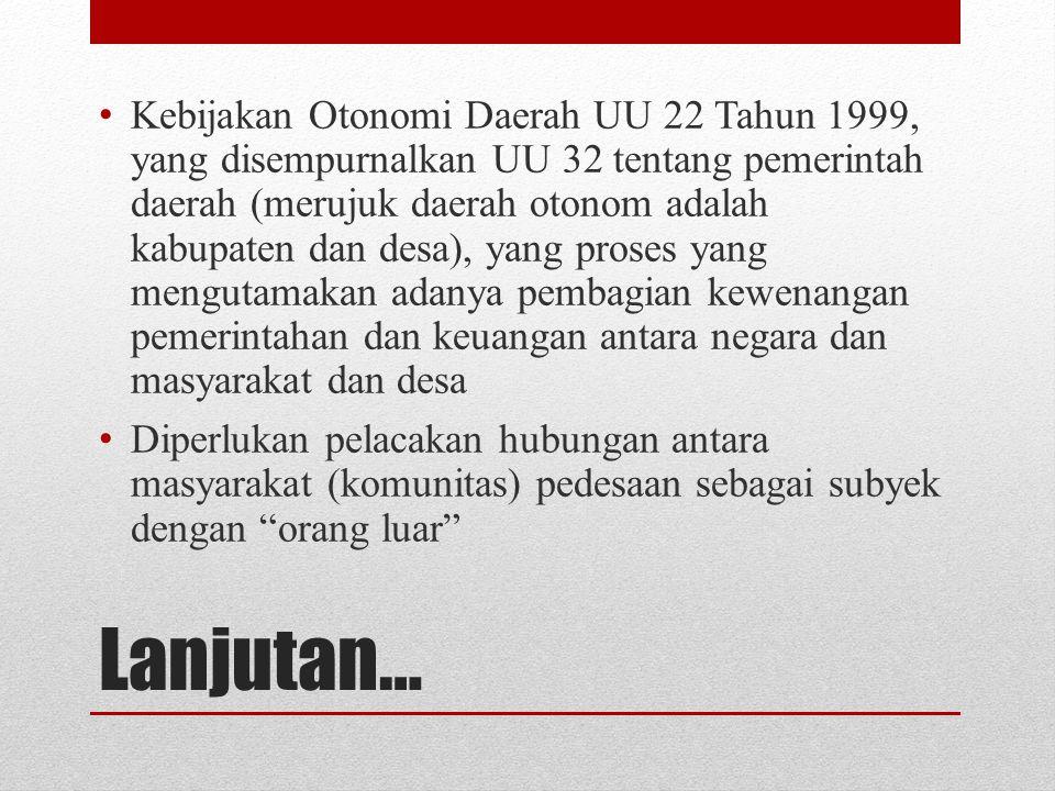 Lanjutan… Kebijakan Otonomi Daerah UU 22 Tahun 1999, yang disempurnalkan UU 32 tentang pemerintah daerah (merujuk daerah otonom adalah kabupaten dan d