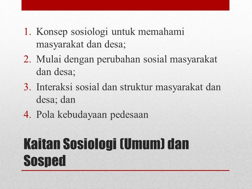 Kaitan Sosiologi (Umum) dan Sosped 1.Konsep sosiologi untuk memahami masyarakat dan desa; 2.Mulai dengan perubahan sosial masyarakat dan desa; 3.Inter