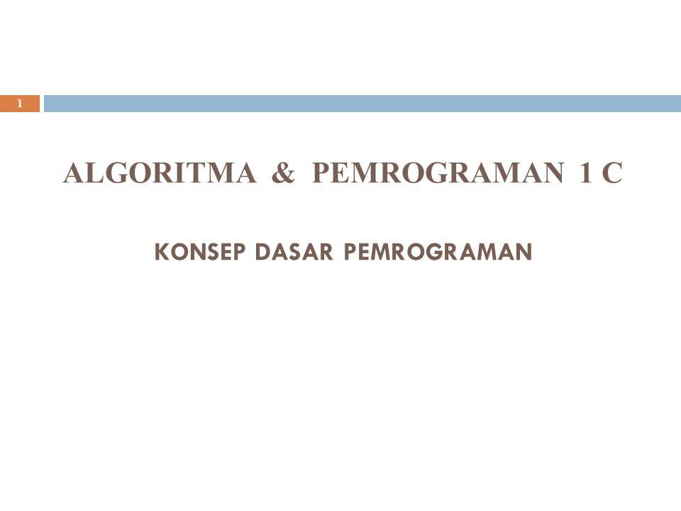 1 ALGORITMA & PEMROGRAMAN 1 C KONSEP DASAR PEMROGRAMAN