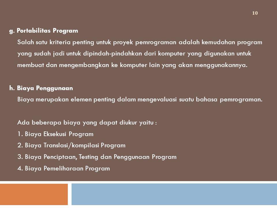 g. Portabilitas Program Salah satu kriteria penting untuk proyek pemrograman adalah kemudahan program yang sudah jadi untuk dipindah-pindahkan dari ko