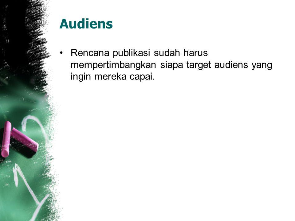 Audiens Rencana publikasi sudah harus mempertimbangkan siapa target audiens yang ingin mereka capai.