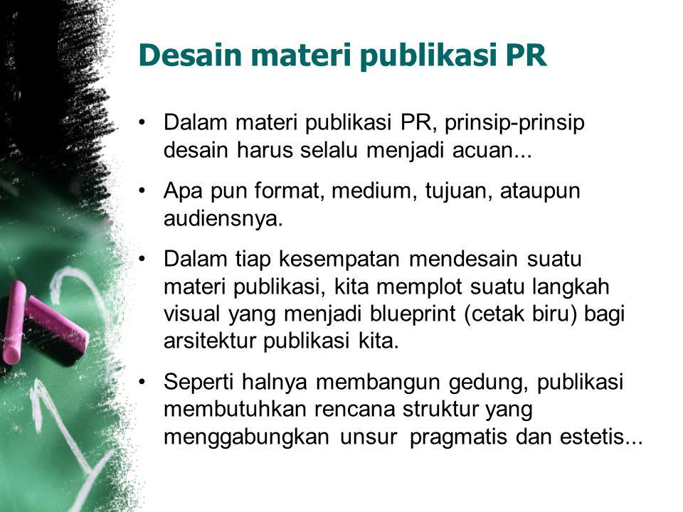Desain materi publikasi PR Dalam materi publikasi PR, prinsip-prinsip desain harus selalu menjadi acuan... Apa pun format, medium, tujuan, ataupun aud