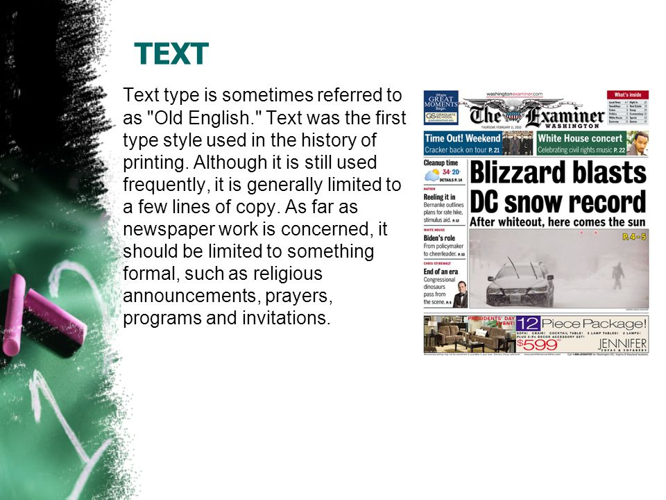 TEXT Text type is sometimes referred to as Old English. Text was the first type style used in the history of printing.