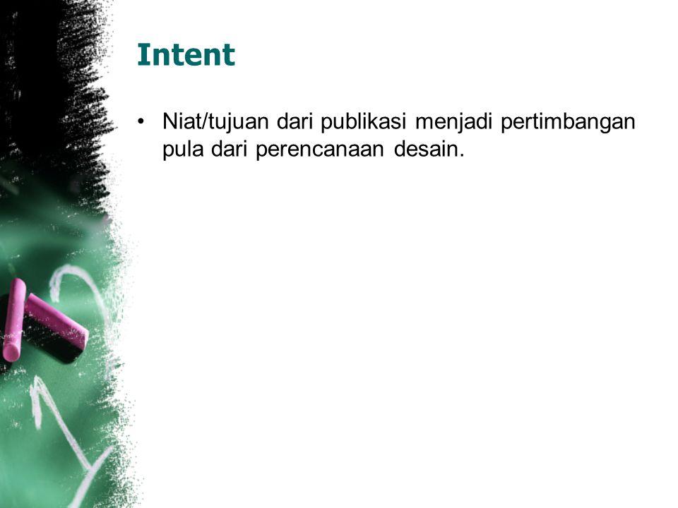Intent Niat/tujuan dari publikasi menjadi pertimbangan pula dari perencanaan desain.