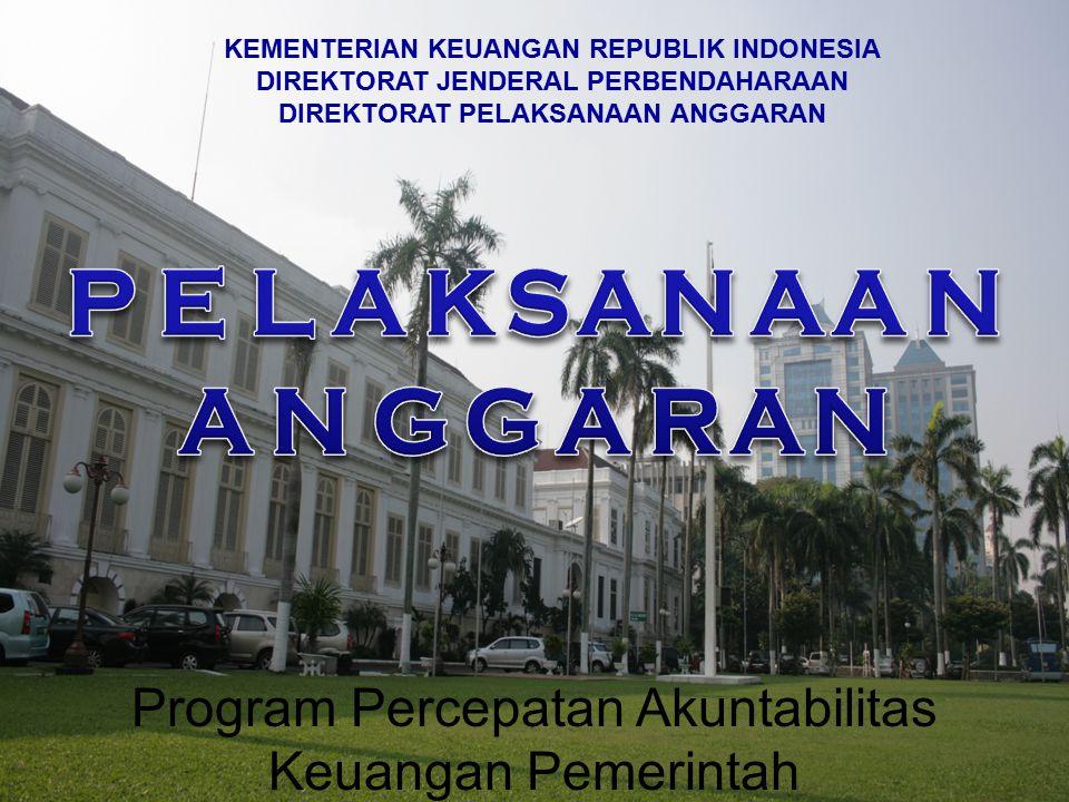 KEMENTERIAN KEUANGAN REPUBLIK INDONESIA DIREKTORAT JENDERAL PERBENDAHARAAN DIREKTORAT PELAKSANAAN ANGGARAN Program Percepatan Akuntabilitas Keuangan Pemerintah 2 0 1 2