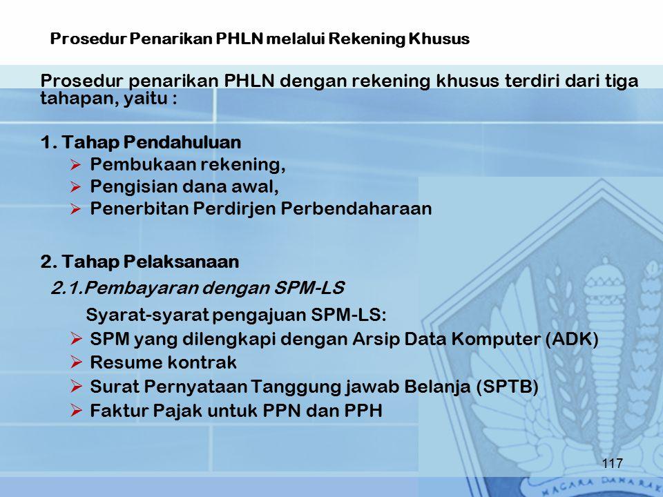 Prosedur Penarikan PHLN melalui Rekening Khusus Prosedur penarikan PHLN dengan rekening khusus terdiri dari tiga tahapan, yaitu : 1.