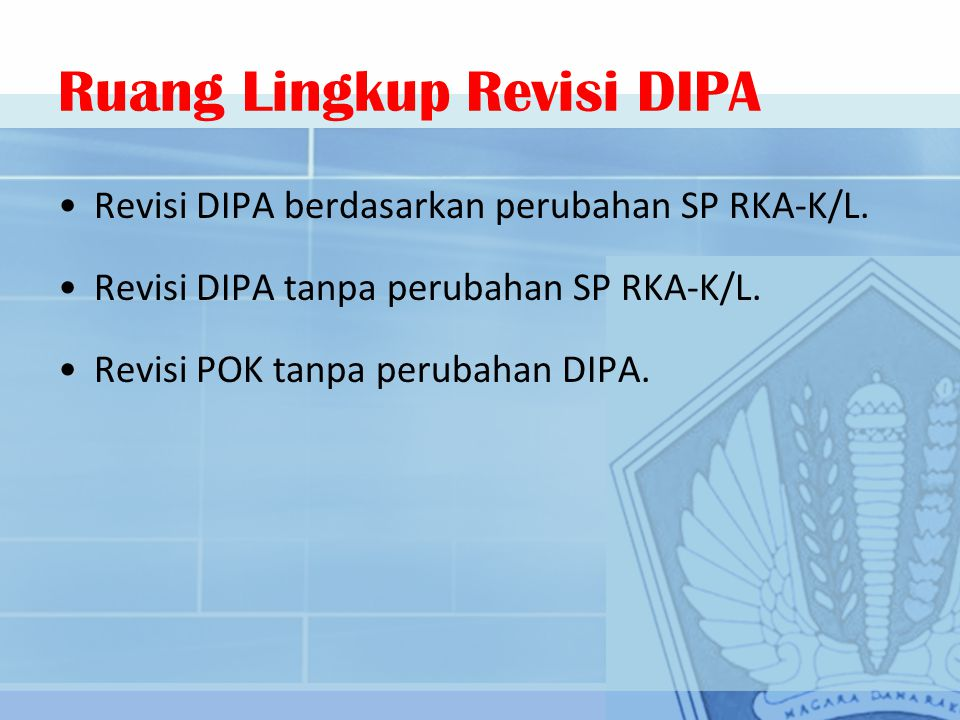 Revisi DIPA berdasarkan perubahan SP RKA-K/L.Revisi DIPA tanpa perubahan SP RKA-K/L.