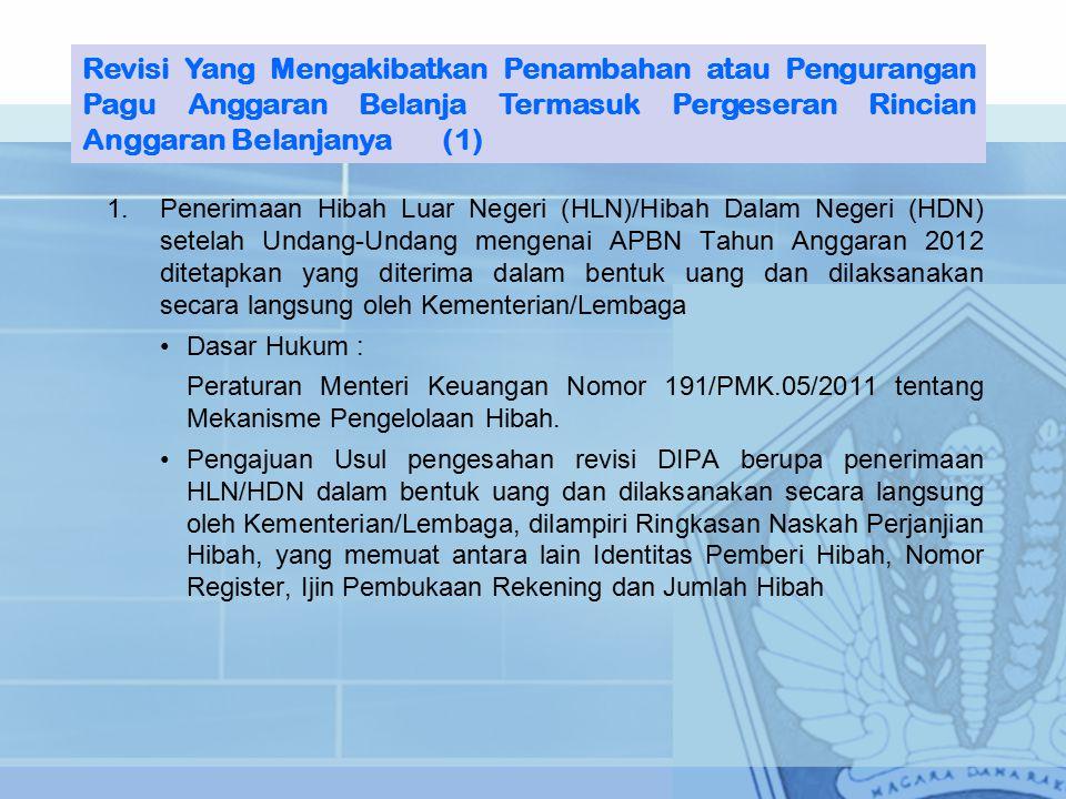 1.Penerimaan Hibah Luar Negeri (HLN)/Hibah Dalam Negeri (HDN) setelah Undang-Undang mengenai APBN Tahun Anggaran 2012 ditetapkan yang diterima dalam bentuk uang dan dilaksanakan secara langsung oleh Kementerian/Lembaga Dasar Hukum : Peraturan Menteri Keuangan Nomor 191/PMK.05/2011 tentang Mekanisme Pengelolaan Hibah.