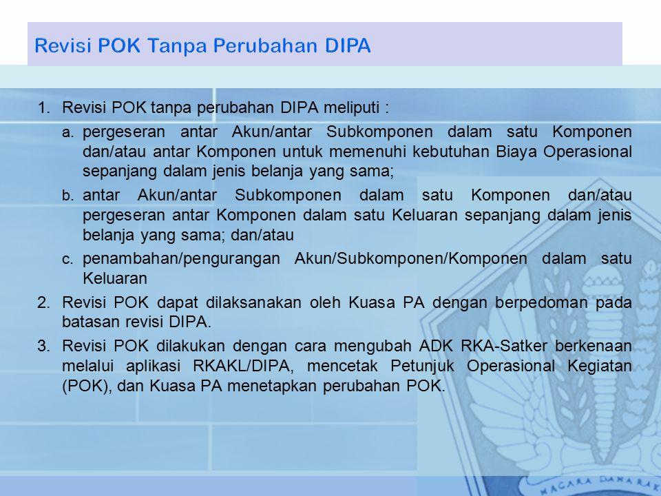 1.Revisi POK tanpa perubahan DIPA meliputi : a.