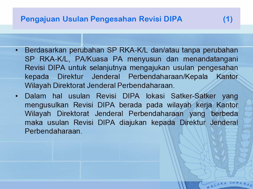 Berdasarkan perubahan SP RKA-K/L dan/atau tanpa perubahan SP RKA-K/L, PA/Kuasa PA menyusun dan menandatangani Revisi DIPA untuk selanjutnya mengajukan usulan pengesahan kepada Direktur Jenderal Perbendaharaan/Kepala Kantor Wilayah Direktorat Jenderal Perbendaharaan.