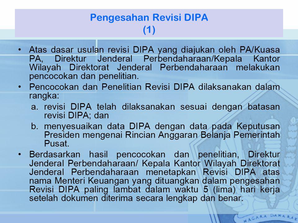 Atas dasar usulan revisi DIPA yang diajukan oleh PA/Kuasa PA, Direktur Jenderal Perbendaharaan/Kepala Kantor Wilayah Direktorat Jenderal Perbendaharaan melakukan pencocokan dan penelitian.