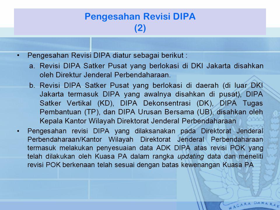 Pengesahan Revisi DIPA diatur sebagai berikut : a.Revisi DIPA Satker Pusat yang berlokasi di DKI Jakarta disahkan oleh Direktur Jenderal Perbendaharaan.