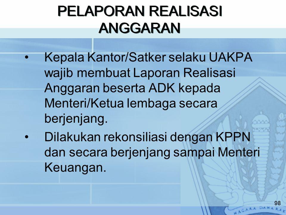 PELAPORAN REALISASI ANGGARAN Kepala Kantor/Satker selaku UAKPA wajib membuat Laporan Realisasi Anggaran beserta ADK kepada Menteri/Ketua lembaga secara berjenjang.